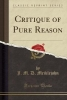 Meiklejohn, J. M. D., Critique of Pure Reason (Classic Reprint)