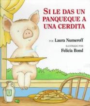 Numeroff, Laura Joffe Si le das un panqueque a una cerdita If You Give a Pig a Pancake