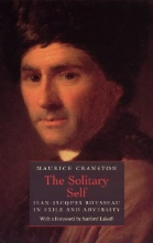 Cranston, Maurice The Solitary Self - Jean-Jacques Rousseau in Exile and Adversity (Paper)