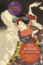 Shimazaki, Satoko Edo Kabuki in Transition - From the Worlds of the Samurai to the Vengeful Female Ghost