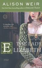 Weir, Alison The Lady Elizabeth