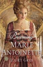 Grey, Juliet Becoming Marie Antoinette