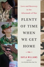 Williams, Kayla Plenty of Time When We Get Home - Love and Recovery in the Aftermath of War