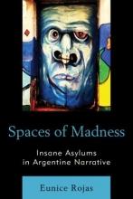 Rojas, Eunice Spaces of Madness