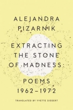 Pizarnik, Alejandra Extracting the Stone of Madness