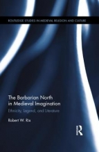 Rix, Robert W. The Barbarian North in Medieval Imagination