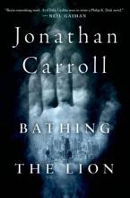 Carroll, Jonathan Bathing the Lion