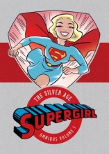Siegel, Jerry,   Binder, Otto,   Dorfman, Leo Supergirl the Silver Age 1