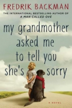 Backman, Fredrik My Grandmother Asked Me to Tell You She`s Sorry
