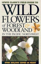 Clark, Lewis J. Wildflowers of Forest & Woodland in the Pacific Northwest
