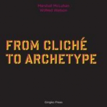 McLuhan, Marshall From Cliche to Archetype