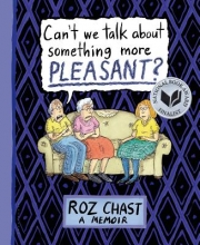 Chast, Roz Can`t We Talk About Something More Pleasant?