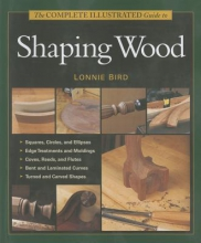 Bird, Lonnie The Complete Illustrated Guide to Shaping Wood