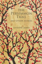 James, Juyanne The Persimmon Trail & Other Stories