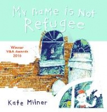 Milner, Kate My Name is Not Refugee