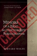 Wolfe, Bernard Memoirs of a Not Altogether Shy Pornographer