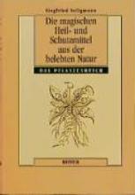 Seligmann, Siegfried Die magischen Heil- und Schutzmittel aus der belebten Natur