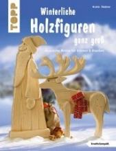 Täubner, Armin Täubner, A: Winterliche Holzfiguren ganz groß (kreativ.kompa