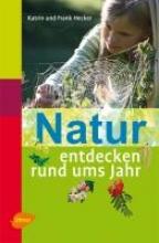 Hecker, Katrin Natur entdecken rund ums Jahr