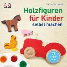 Freuchtel-Dearing, Erin Holzfiguren für Kinder selbst machen