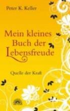 Keller, Peter K. Mein kleines Buch der Lebensfreude
