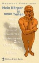 Federman, Raymond Mein Körper in neun Teilen