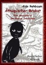 Rehbaum, Aide Äthiopischer Brokat - Eine Deutsche in den Wirren Ostafrikas - Biografischer ROMAN