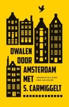 S.  Carmiggelt Dwalen door Amsterdam met S. Carmiggelt