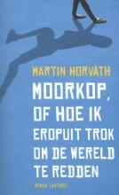Martin  Horvath Moorkop, of hoe ik eropuit trok om de wereld te redden