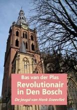 Bas van der Plas , Revolutionair in Den Bosch