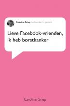 Caroline  Griep Lieve facebook-vrienden, ik heb borstkanker