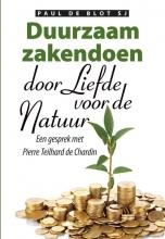 Paul de Blot, Pierre  Teilhard de Chardin Duurzaam zakendoen door liefde voor de natuur