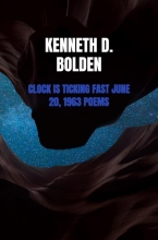 Kenneth D. Bolden , Clock Is Ticking Fast June 20, 1963 Poems