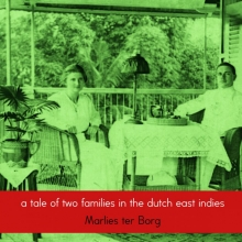 Marlies ter Borg-Neervoort , A tale of two families in the Dutch East Indies
