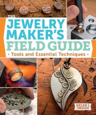 Helen I. Driggs,Jewelry Maker`s Field Guide