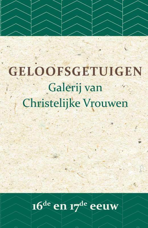 B.J. Adriana, A.W. Bronsveld, G.J. van der Flier, J.P. Hasebroek, Ph. J. Hoedemaker, T.M. Looman,Geloofsgetuigen 16de en 17de eeuw