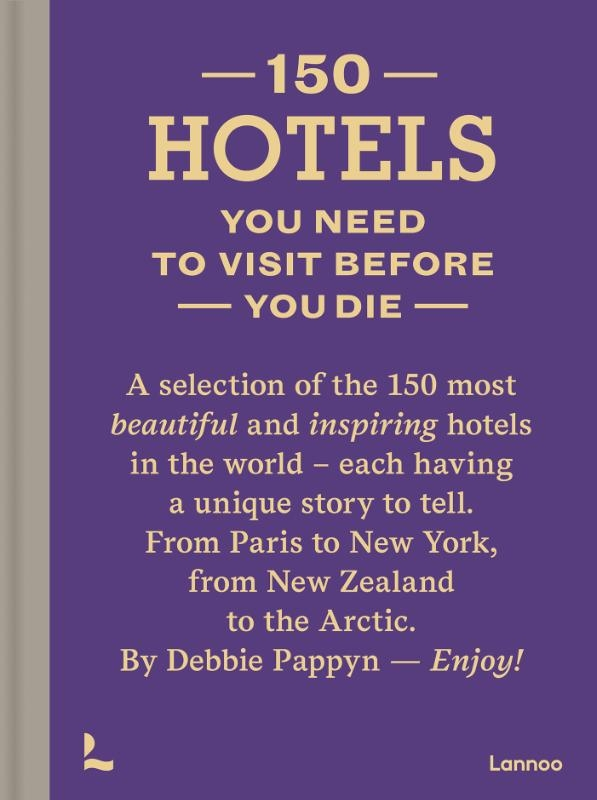 Debbie Pappyn,150 Hotels You Need to Visit before You Die