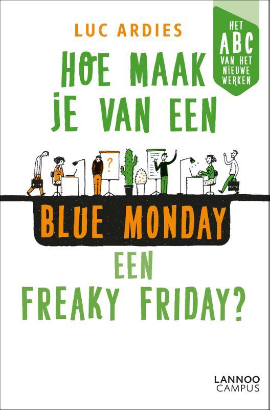 Luc Ardies,Hoe maak je van een blue Monday een freaky Friday?