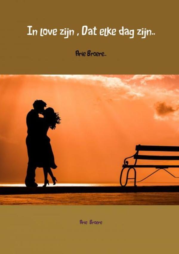 Arie Broere,In love zijn , Dat elke dag zijn..