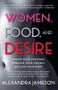 Jamieson, Alexandra,Women, Food, and Desire