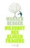 Berger, Warren,Die Kunst des klugen Fragens
