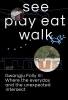 ,See play eat walk