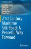 Chongwei Zheng,   Ziniu Xiao,   Wen Zhou,   Xiaobin Chen,21st Century Maritime Silk Road: A Peaceful Way Forward