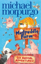 Michael Morpurgo Mudpuddle Farm: Six Animal Adventures