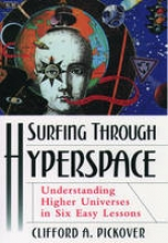 Clifford A. (Research Staff Member at the IBM Thomas J. Watson Research Centre) Pickover Surfing Through Hyperspace