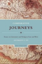 Yu, Anthony Comparative Journeys - Essays on Literature and Religion East and West