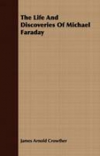 Crowther, James Arnold The Life And Discoveries Of Michael Faraday