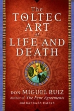 Don Miguel, Jr. Ruiz,   Barbara Emrys The Toltec Art of Life and Death