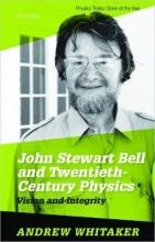 Andrew (Professor of Physics, Professor of Physics, Queen`s University Belfast) Whitaker John Stewart Bell and Twentieth Century Physics