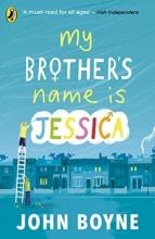 John Boyne , My Brother`s Name is Jessica